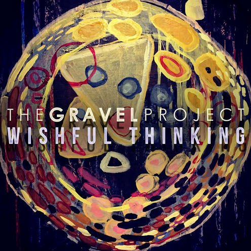 The Gravel Project — Wishful Thinking